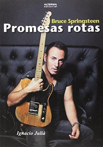 Promesas Rotas: Bruce Springsteen - Ignacio Julià Campos - Ignacio Juliá