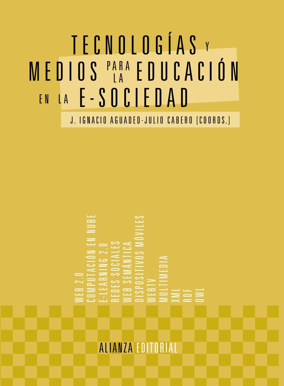 Tecnologías y Medios Para la Educación en la E-Sociedad - Jose Ignacio Aguaded,Julio Cabero, - Alianza Editorial