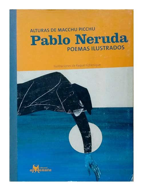 Pablo Neruda, Poemas Ilustrados, Alturas de Machupichu - PABLO NERUDA - Amanuta