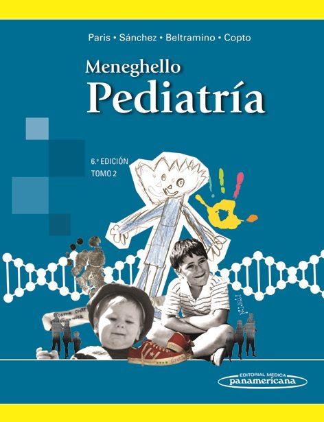 Pediatría. Tomo 2 - Meneghello, Julio ,Paris, Enrique ,Sánchez, Ignacio ,Beltramino, Daniel ,Copto, Alfonso - Editorial Médica Panamericana, S.A.